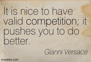 It is nice to have valid competition.