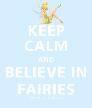 Keep Calm and believe in Fairies.