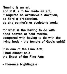 Nursing is an art- Florence Nightingale More