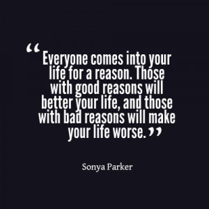 ... your life, and those with bad reasons will make your life worse