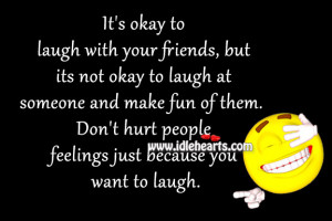 ... of them. Don't hurt people feelings just because you want to laugh