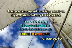 "... in your sails. Explore. Dream. Discover."" ~ H. Jackson Brown Jr"