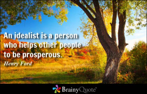 ... is a person who helps other people to be prosperous. - Henry Ford