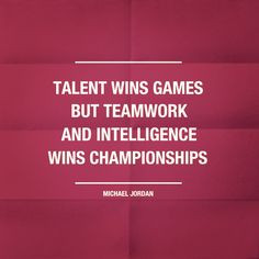 Talen wins games; but teamwork and intelligence wins championships ...