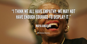 think we all have empathy. We may not have enough courage to display ...