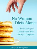 No Woman Diets Alone - There's Always a Man Behind Her Eating a ...
