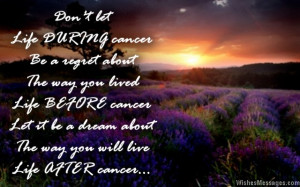 ... BEFORE cancer and dream about the way you will live life AFTER cancer