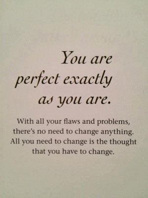 Moving Quote On Being Perfect Just The Way You Are