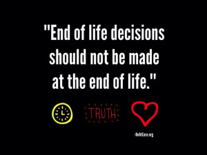 End of life decisions should not be made at the end of life.