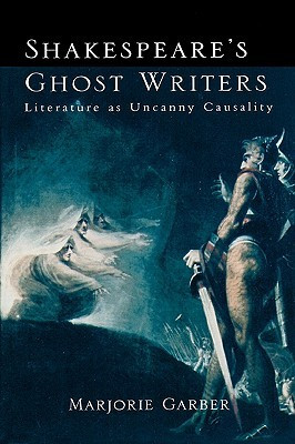 "Start by marking ""Shakespeare's Ghost Writers: Literature as Uncanny ..."