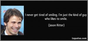 ... smiling. I'm just the kind of guy who likes to smile. - Jason Ritter