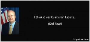 think it was Osama bin Laden's. - Karl Rove