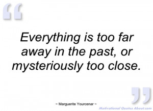 everything is too far away in the past marguerite yourcenar