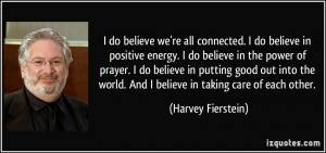 ... world. And I believe in taking care of each other. - Harvey Fierstein