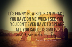 It's Funny How Big Of An Impact ~ Being In Love Quote
