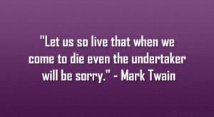 undertaker will be sorry mark twain undertaker quotes mark twain quote ...