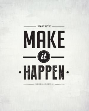Start Now. Make it Happen. – Motivational Quotes