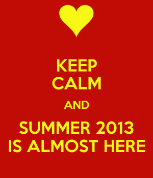 keep-calm-and-summer-2013-is-almost-here-2.png