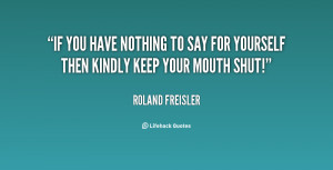 quote-Roland-Freisler-if-you-have-nothing-to-say-for-87092.png