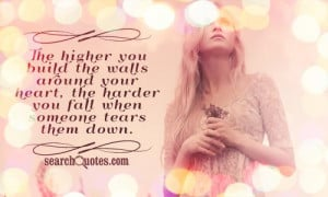 The higher you build the walls around your heart, the harder you fall ...