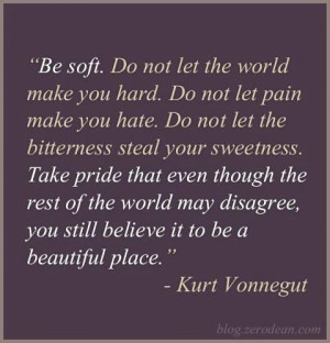 ... life pattern: kurt vonnegut - quote - be soft .do not let the wo