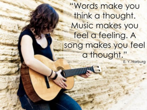 ... thought music makes you feel a feeling a song makes you feel a thought