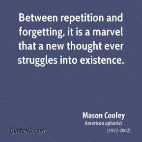 mason-cooley-quote-between-repetition-and-forgetting-it-is-a-marvel ...