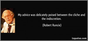 ... poised between the cliche and the indiscretion. - Robert Runcie