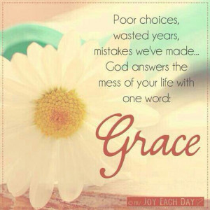poor choices, wasted years....Grace