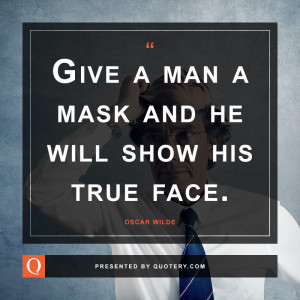 give-a-man-a-mask-and-he-will-show-his-true-face