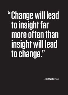 ... than insight will lead to change. - Milton Erickson #STEM #quotes