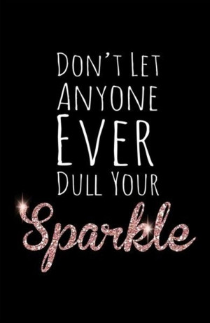 do not let anyone dull your sparkle, inspirational quotes