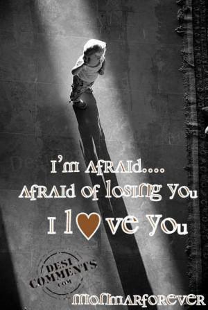 afraid of losing you