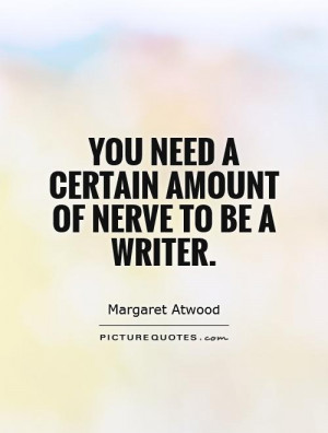 You need a certain amount of nerve to be a writer Picture Quote 1