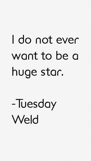 Tuesday Weld Quotes & Sayings