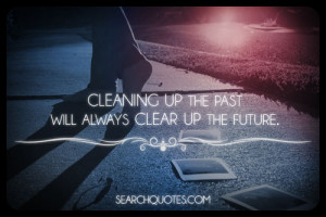 Cleaning Up The Past Will Always Clear up the Future,Quotes ...