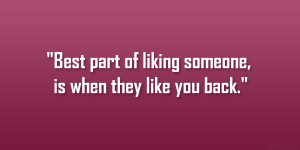 Best part of liking someone, is when they like you back.""