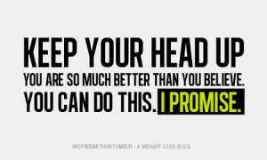 Motivational Quote: Keep Your Head Up. You Are So Much Better Than You ...