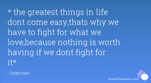 the greatest things in life dont come easy,thats why we have to ...