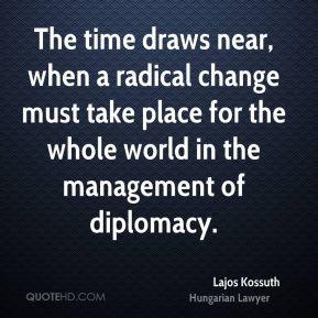 Lajos Kossuth - The time draws near, when a radical change must take ...