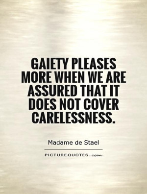 Gaiety pleases more when we are assured that it does not cover ...