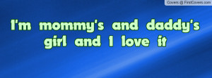 mommy's and daddy's girl and I love Profile Facebook Covers