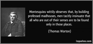wittily observes that, by building professed madhouses, men tacitly ...