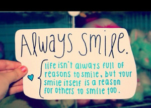 Always smile(: it makes life so much easier!