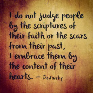 do not judge people by the scriptures of their faith or the scars ...