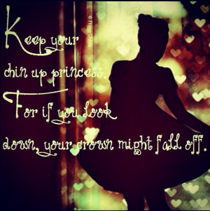 Hold your head up Princess quote.