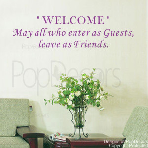welcome, May all who enter as guests-leave as friends quote decals