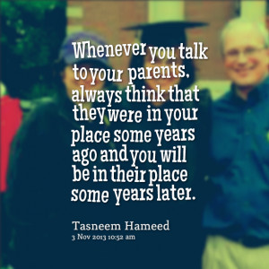 Quotes Picture: whenever you talk to your parents, always think that ...