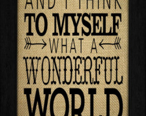 ... Print on Burlap, And I Think to Myself What a Wonderful World No.B-36