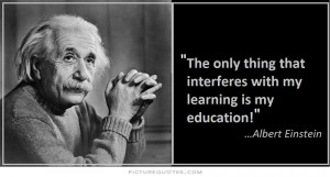 Albert Einstein Quotes Education Quotes Learning Quotes